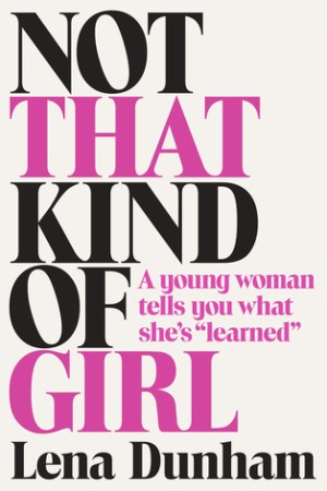 Reading books Not That Kind of Girl: A Young Woman Tells You What She's