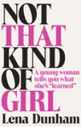 Download Not That Kind of Girl: A Young Woman Tells You What She's