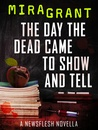 The Day the Dead Came to Show and Tell (Newsflesh Trilogy, #3.3)