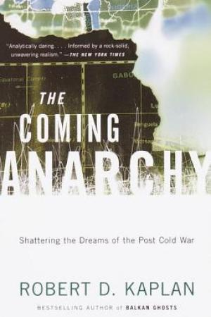 Reading books The Coming Anarchy: Shattering the Dreams of the Post Cold War