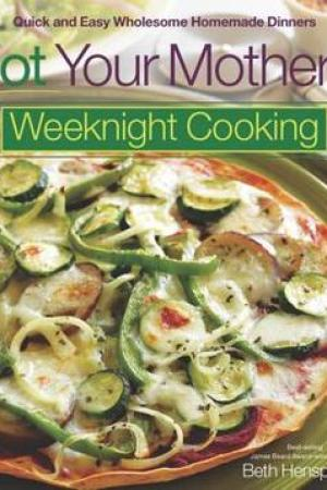 Reading books Not Your Mother's Weeknight Cooking: Quick and Easy Wholesome Homemade Dinners