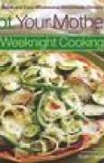 Download Not Your Mother's Weeknight Cooking: Quick and Easy Wholesome Homemade Dinners books