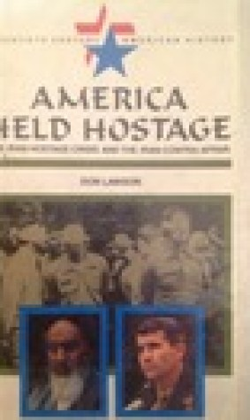 America Held Hostage: The Iran Hostage Crisis And The Iran Contra Affair