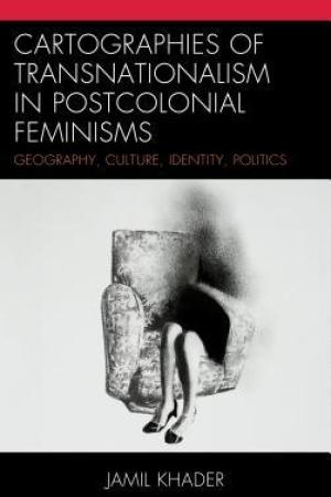 Reading books Cartographies of Transnationalism in Postcolonial Feminisms: Geography, Culture, Identity, Politics