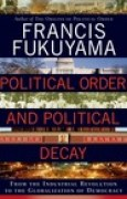 Download Political Order and Political Decay: From the Industrial Revolution to the Globalization of Democracy books
