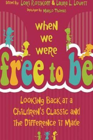 read online When We Were Free to Be: Looking Back at a Children's Classic and the Difference It Made