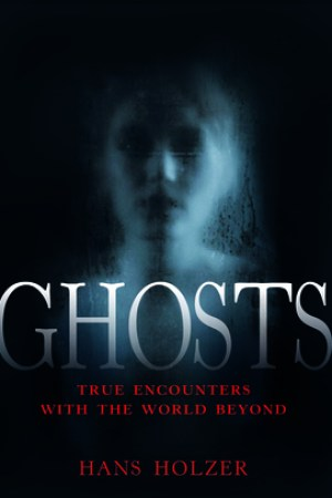 Ghosts True Encounters from the World Beyond
