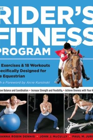 The Rider's Fitness Program: 74 Exercises  18 Workouts Specifically Designed for the Equestrian