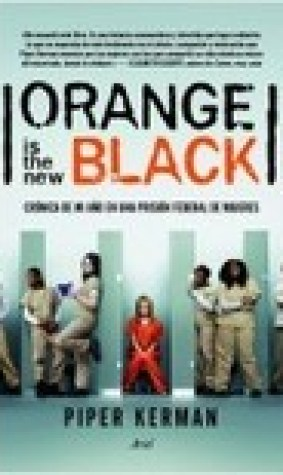 Orange is the new black: Crnica de mi ao en una prisin federal de mujeres