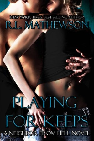 read online Playing for Keeps (Neighbor from Hell, #1)