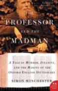 Download The Professor and the Madman: A Tale of Murder, Insanity and the Making of the Oxford English Dictionary books