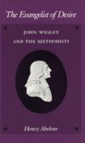The Evangelist of Desire: John Wesley and the Methodists