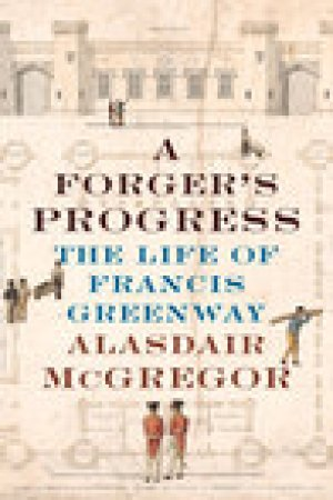 read online A Forger's Progress: The Life of Francis Greenway