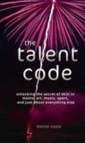 The Talent Code: Unlocking the Secret of Skill in Maths, Art, Music, Sport, and Just About Everything Else