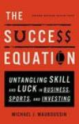Download The Success Equation: Untangling Skill and Luck in Business, Sports, and Investing books
