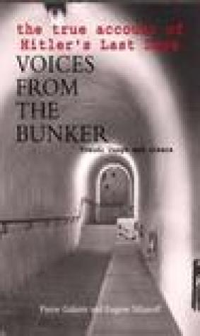 Voices from the Bunker: The True Account of Hitler's Last Days