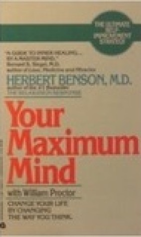 Your Maximum Mind: Changing Your Life by Changing the Way You Think