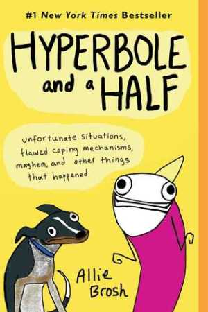 Reading books Hyperbole and a Half: Unfortunate Situations, Flawed Coping Mechanisms, Mayhem, and Other Things That Happened