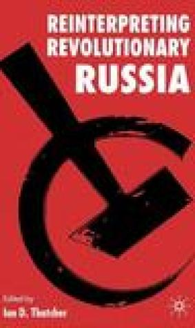 Reinterpreting Revolutionary Russia: Essays in Honour of James D. White