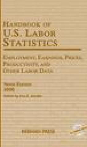 Handbook of U.S. Labor Statistics: Employment, Earnings, Prices, Productivity, and Other Labor Data, 2006
