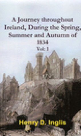 A Journey Throughout Ireland, During The Spring, Summer And Autumn of 1834, Vol. 1