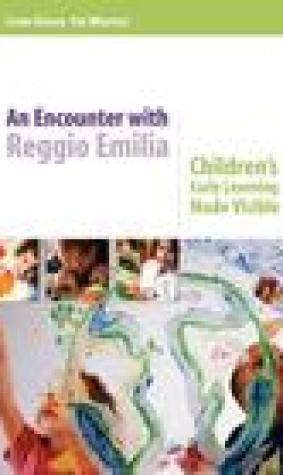 Encounter with Reggio Emilia, An: Children's Early Learning Made Visible