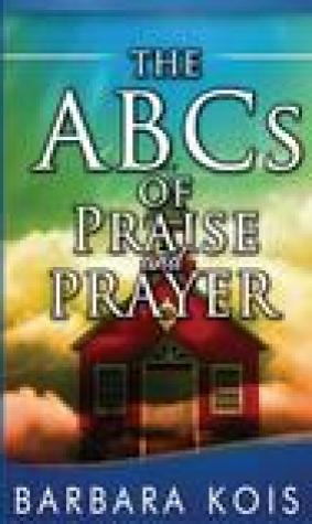 ABCs of Praise and Prayer: How 15 Minutes with God Can Change Your Day