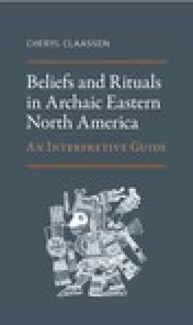 Beliefs and Rituals in Archaic Eastern North America: An Interpretive Guide