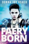 Faery Born (The War Faery Trilogy, #1)