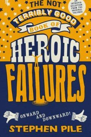 Reading books The Not Terribly Good Book of Heroic Failures: An Intrepid Selection from the Original Volumes