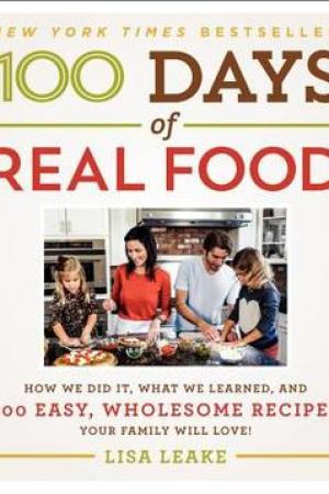 Reading books 100 Days of Real Food: How We Did It, What We Learned, and 100 Easy, Wholesome Recipes Your Family Will Love