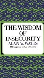 Download The Wisdom of Insecurity: A Message for an Age of Anxiety