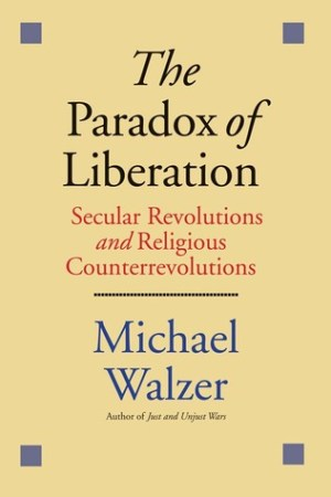 The Paradox of Liberation: Secular Revolutions and Religious Counterrevolutions