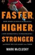 Download Faster, Higher, Stronger: How Sports Science Is Creating a New Generation of Superathletesand What We Can Learn from Them books