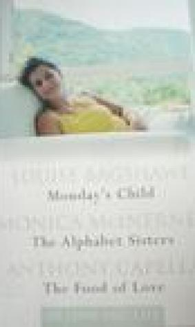 Of Love and Life: Monday's Child / The Alphabet Sisters / The Food of Love