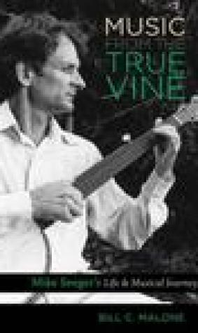 Music from the True Vine: Mike Seeger's Life & Musical Journey