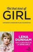 Download Not That Kind of Girl: Antiguide l'usage des filles d'aujourd'hui books