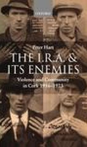 The I.R.A. and Its Enemies Violence and Community in Cork, 1916-1923