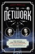 Download The Network: The Battle for the Airwaves and the Birth of the Communications Age books