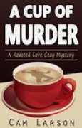 Download A Cup of Murder (A Roasted Love Cozy Mystery #1) pdf / epub books