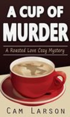 A Cup of Murder (A Roasted Love Cozy Mystery #1)