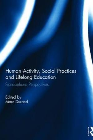 Reading books Human Activity, Social Practices and Lifelong Education: Francophone Perspectives