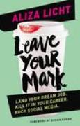 Download Leave Your Mark: Land Your Dream Job. Kill It in Your Career. Rock Social Media. pdf / epub books