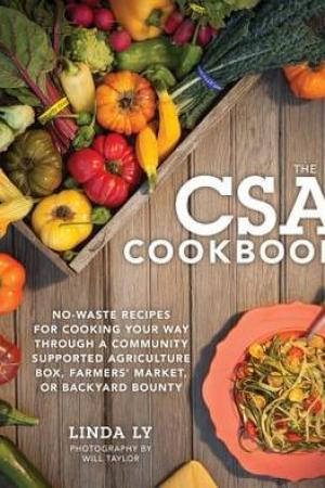 Reading books The CSA Cookbook: No-Waste Recipes for Cooking Your Way Through a Community Supported Agriculture Box, Farmers' Market, or Backyard Bounty