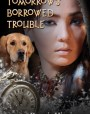 Tomorrow's Borrowed Trouble (Time Pilgrims, #3)