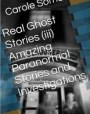 Real Ghost Stories iii Amazing Paranormal Stories and Investigations Haunted