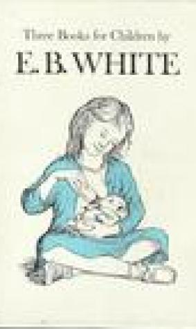 Three Beloved Classics by E. B. White: Charlotte's Web/the Trumpet of the Swan/Stuart Little