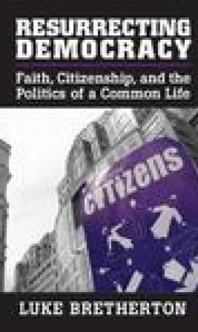 Resurrecting Democracy: Faith, Citizenship, and the Politics of a Common Life