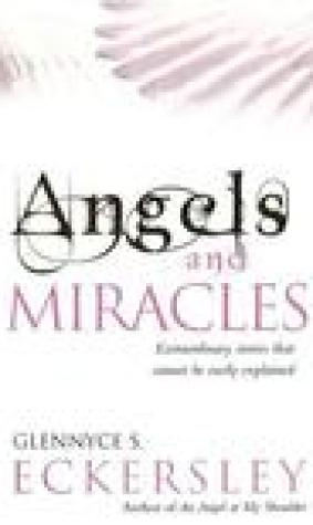 Angels And Miracles: Modern day miracles and extraordinary coincidences