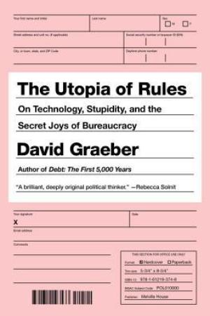 Reading books The Utopia of Rules: On Technology, Stupidity, and the Secret Joys of Bureaucracy